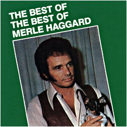 Cover image of The Best Of The Best Of Merle Haggard